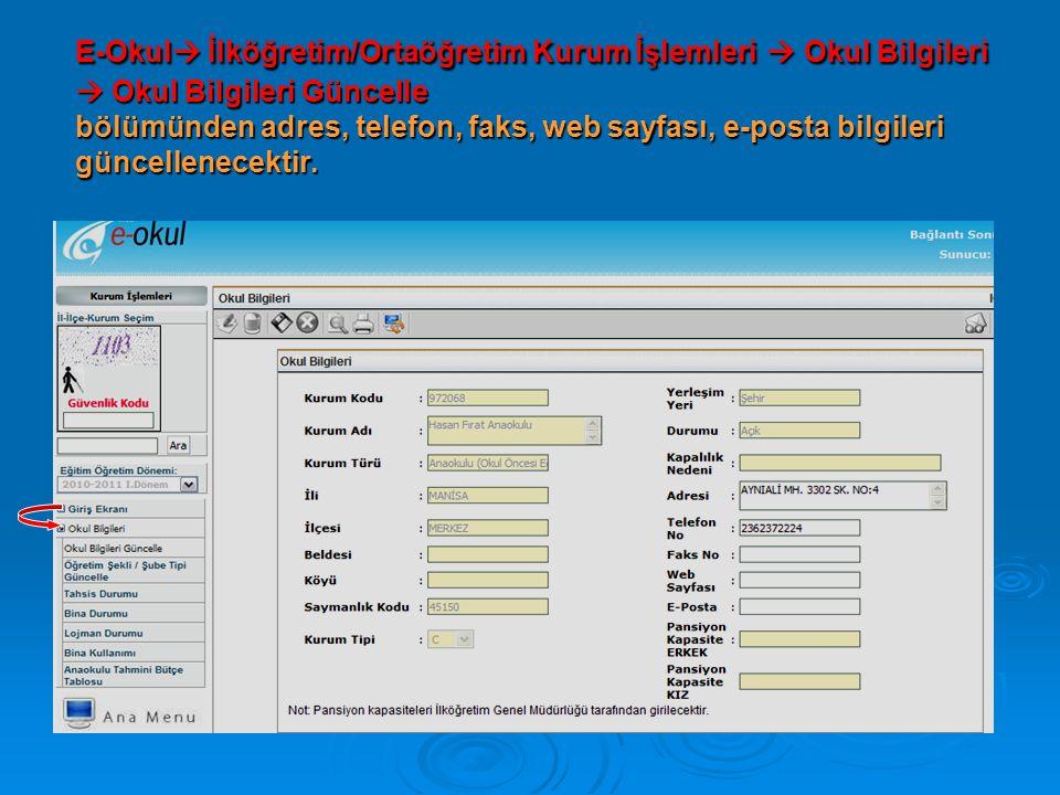 E-Okul İlköğretim/Ortaöğretim Kurum İşlemleri  Okul Bilgileri  Okul Bilgileri Güncelle bölümünden adres, telefon, faks, web sayfası, e-posta bilgileri güncellenecektir.