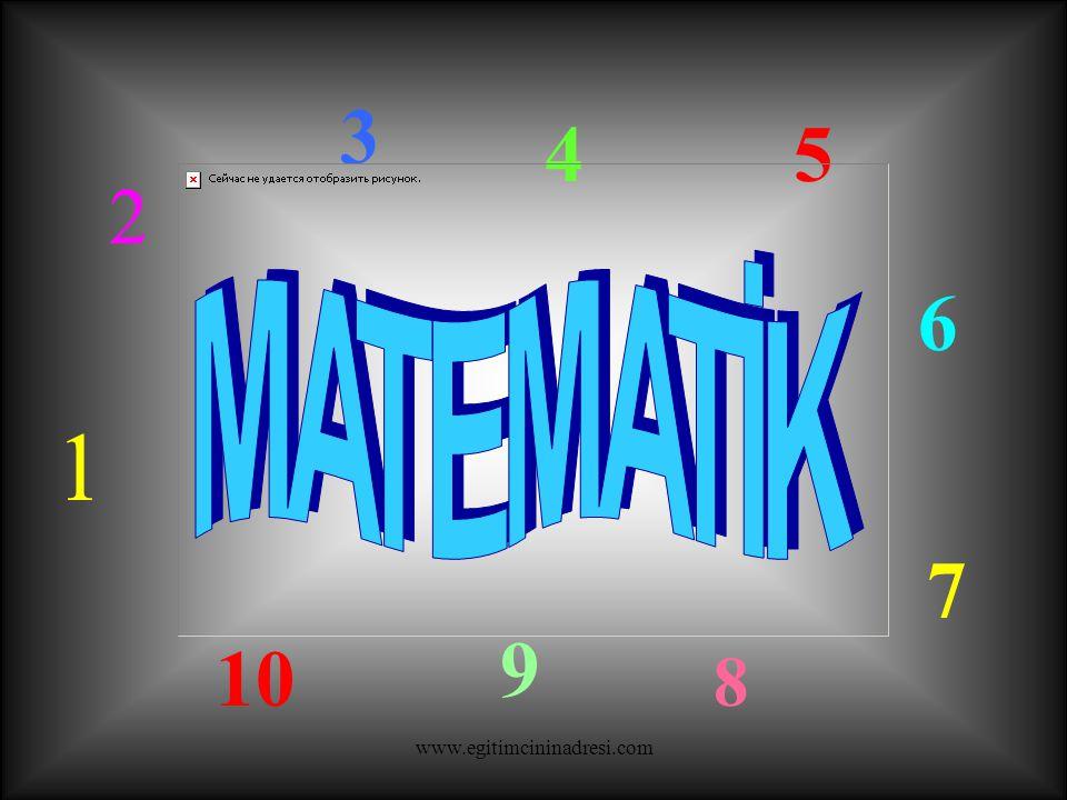 3 4 5 2 MATEMATİK 6 1 7 9 10 8 www.egitimcininadresi.com