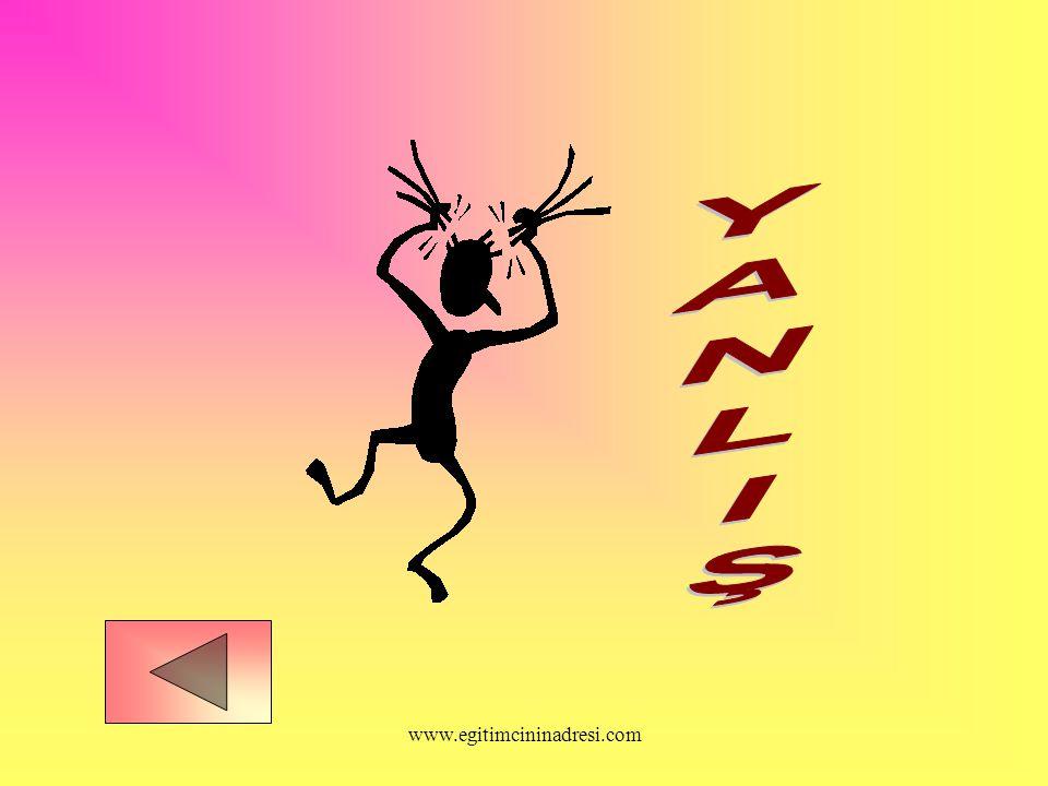 YANLIŞ www.egitimcininadresi.com