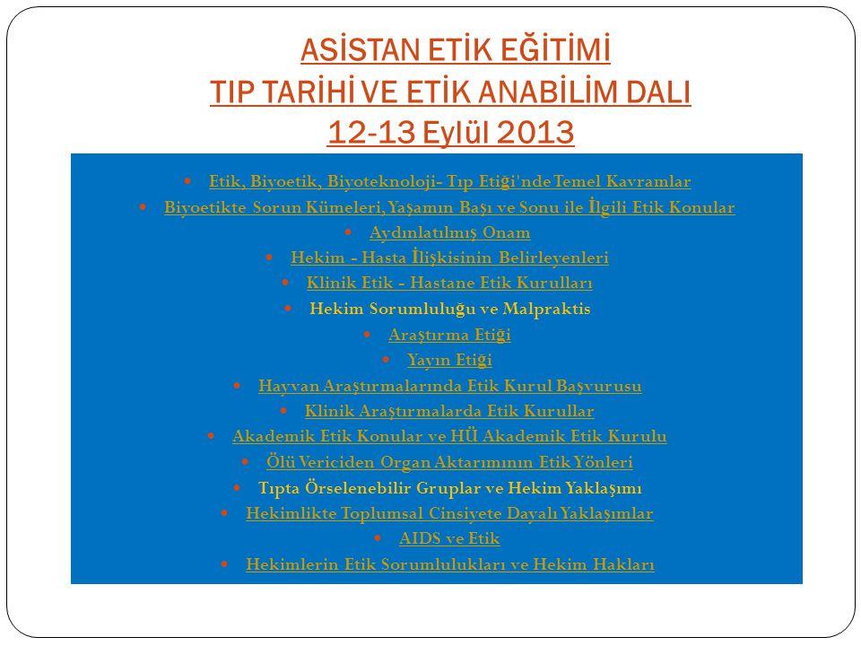 ASİSTAN ETİK EĞİTİMİ TIP TARİHİ VE ETİK ANABİLİM DALI 12-13 Eylül 2013