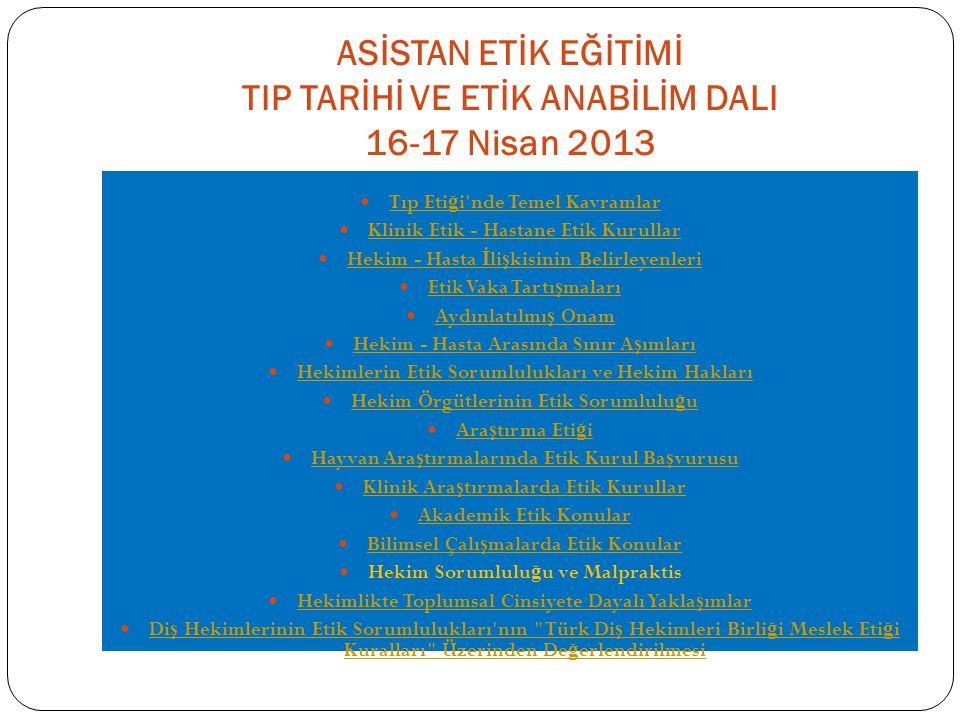 ASİSTAN ETİK EĞİTİMİ TIP TARİHİ VE ETİK ANABİLİM DALI 16-17 Nisan 2013