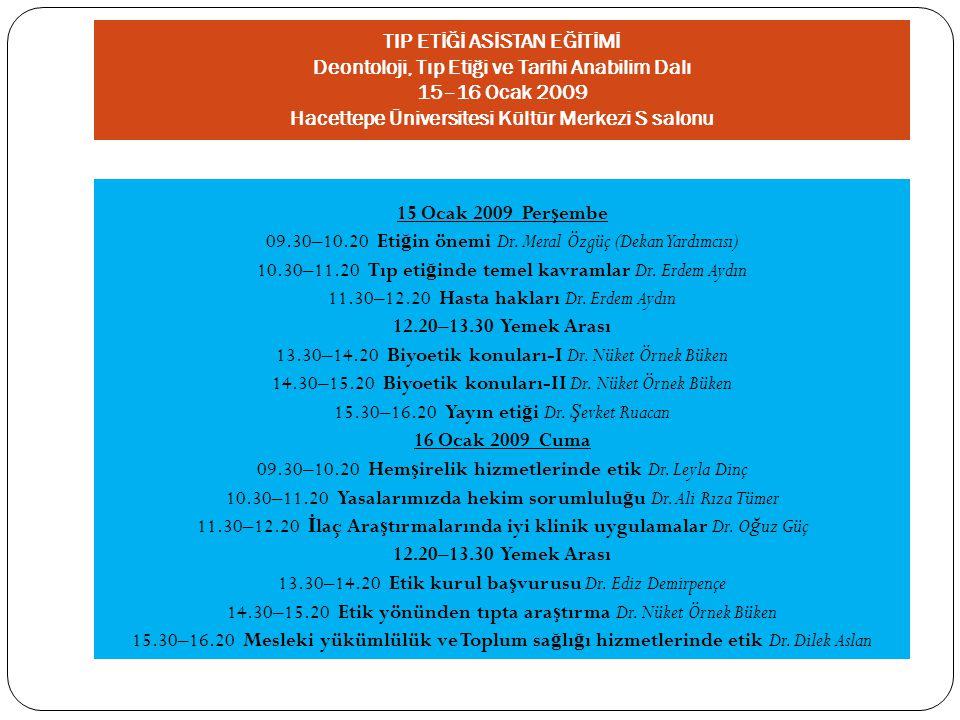 TIP ETİĞİ ASİSTAN EĞİTİMİ Deontoloji, Tıp Etiği ve Tarihi Anabilim Dalı 15–16 Ocak 2009 Hacettepe Üniversitesi Kültür Merkezi S salonu