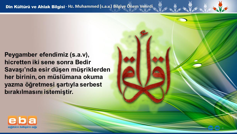 - Hz. Muhammed (s.a.v.) Bilgiye Önem Verirdi