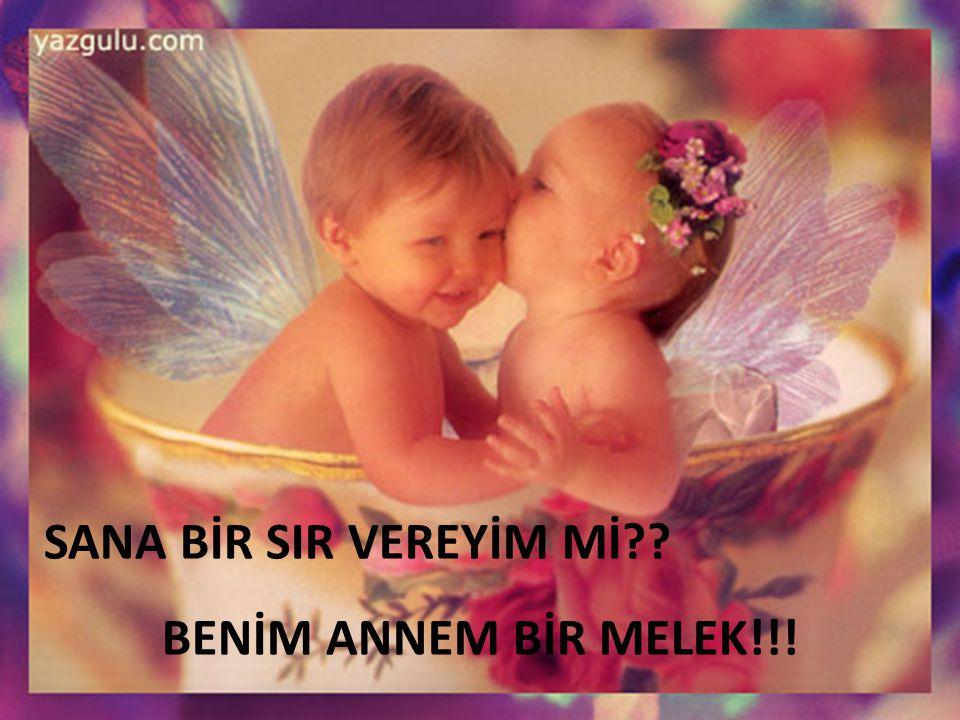 SANA BİR SIR VEREYİM Mİ BENİM ANNEM BİR MELEK!!!