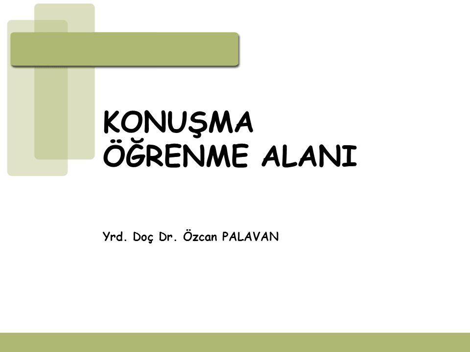 KONUŞMA ÖĞRENME ALANI Yrd. Doç Dr. Özcan PALAVAN