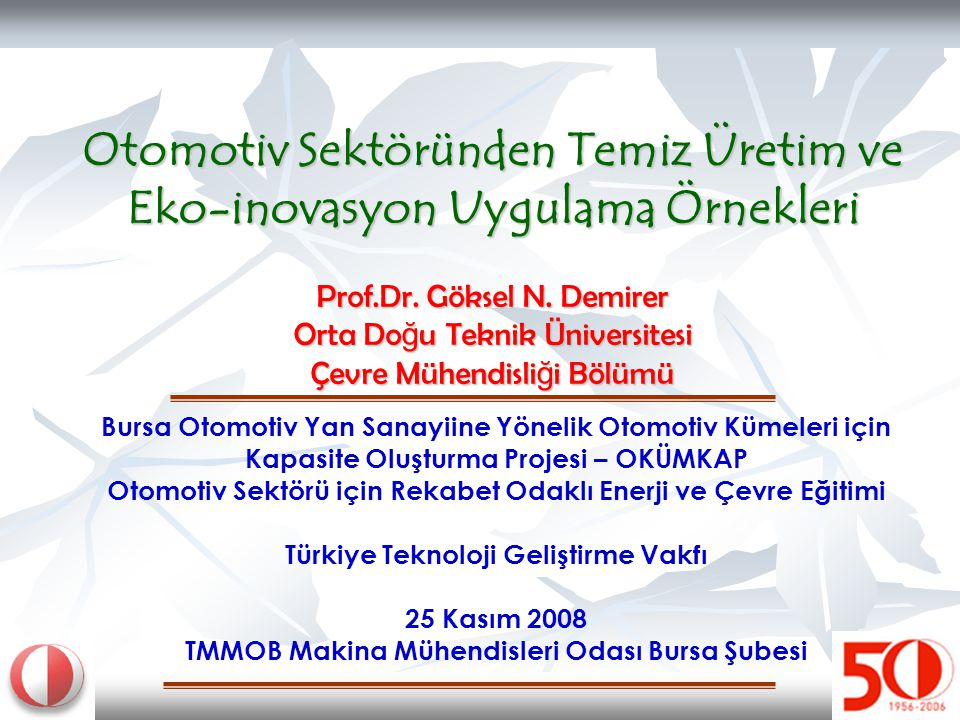 Otomotiv Sektöründen Temiz Üretim ve Eko-inovasyon Uygulama Örnekleri Prof.Dr. Göksel N. Demirer Orta Doğu Teknik Üniversitesi Çevre Mühendisliği Bölümü