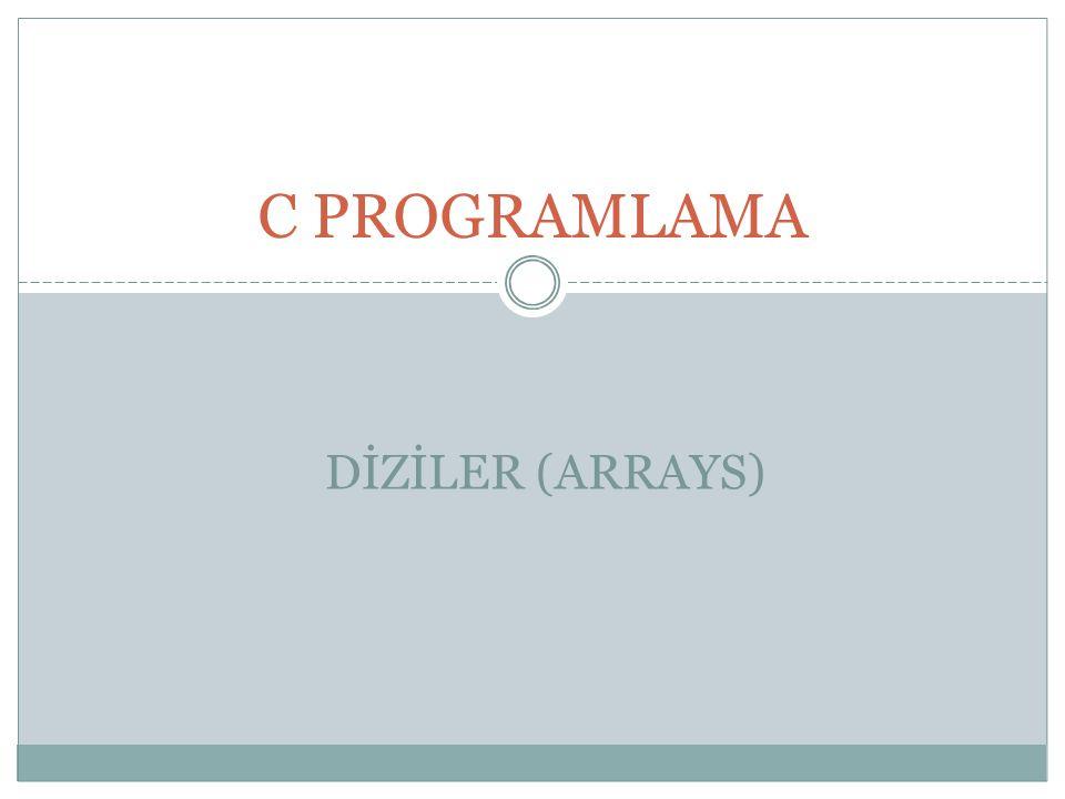 C PROGRAMLAMA DİZİLER (ARRAYS)