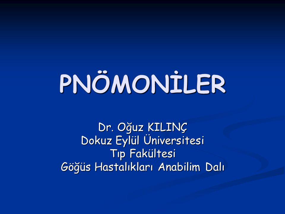 PNÖMONİLER Dr. Oğuz KILINÇ Dokuz Eylül Üniversitesi Tıp Fakültesi