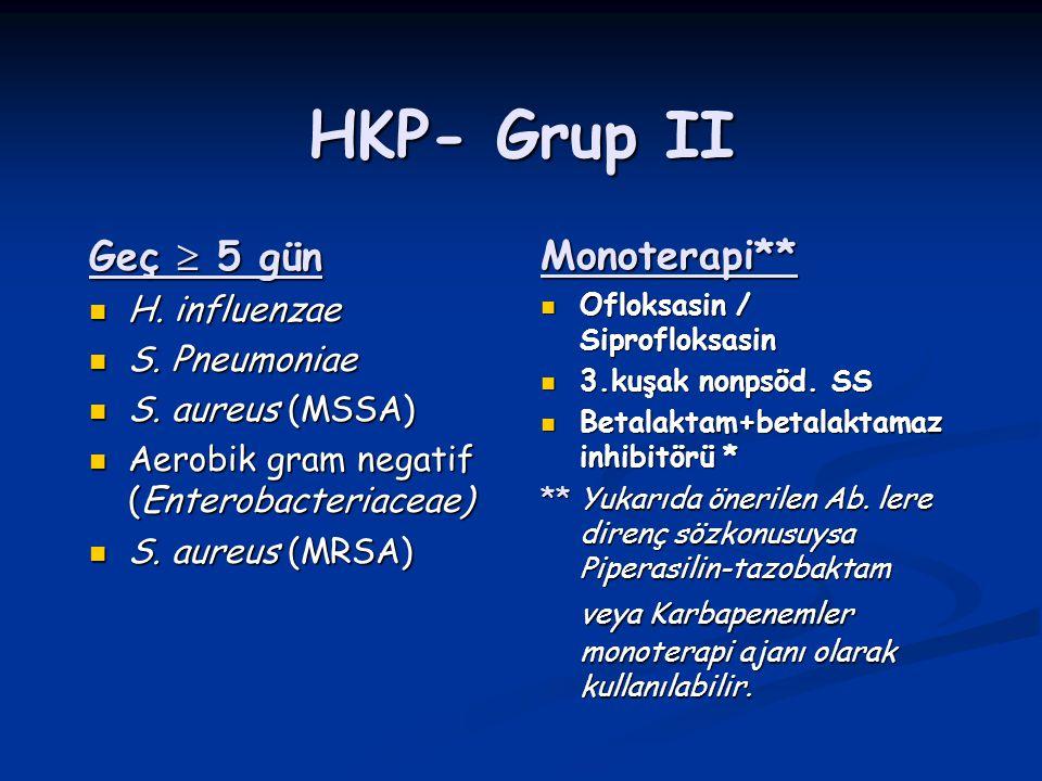 HKP- Grup II Geç  5 gün Monoterapi** H. influenzae S. Pneumoniae