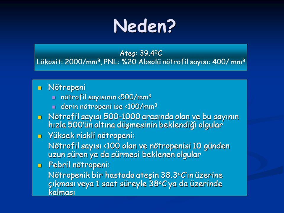 Lökosit: 2000/mm3, PNL: %20 Absolü nötrofil sayısı: 400/ mm3