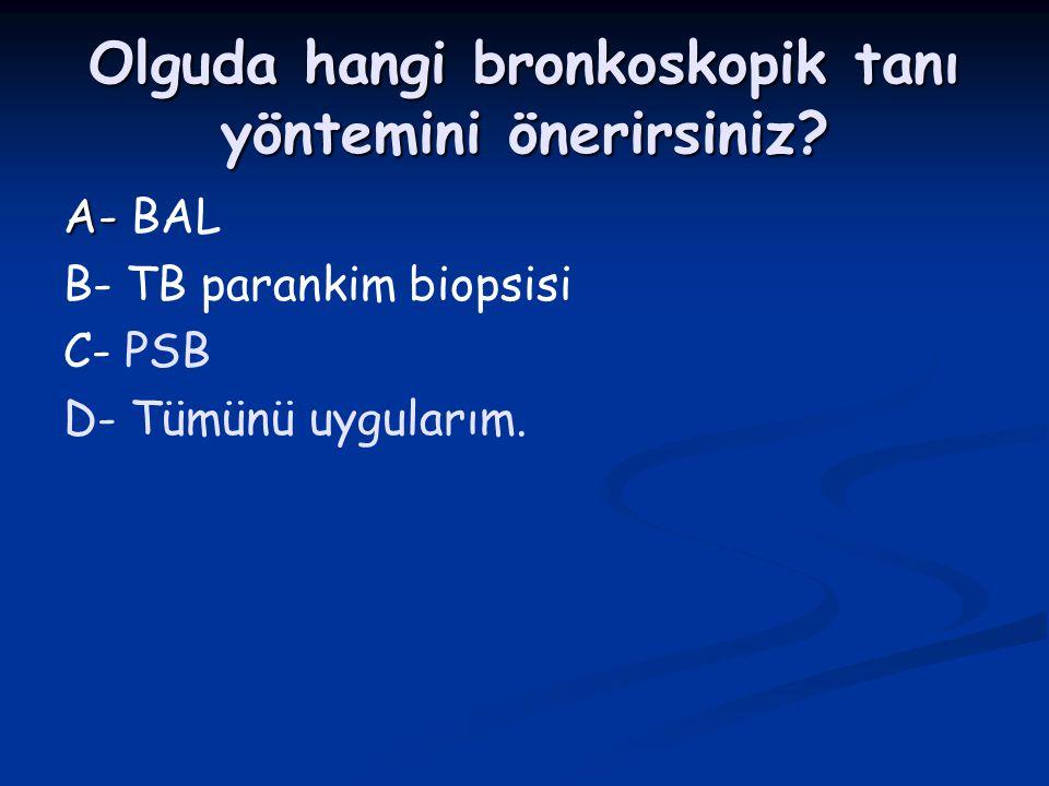 Olguda hangi bronkoskopik tanı yöntemini önerirsiniz