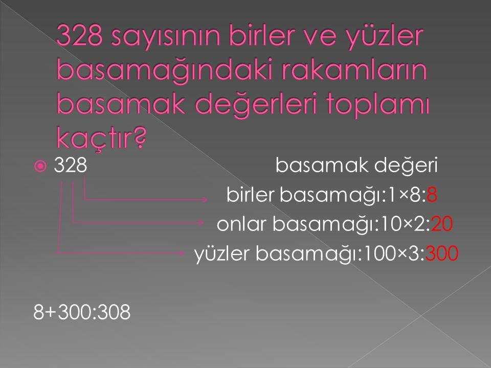 328 sayısının birler ve yüzler basamağındaki rakamların basamak değerleri toplamı kaçtır