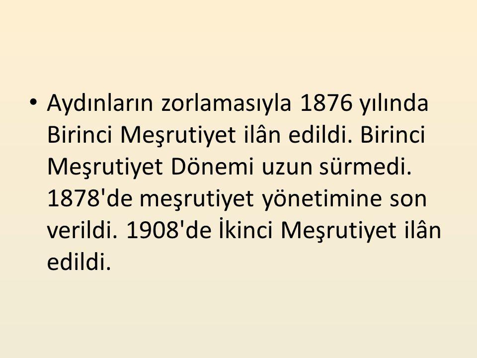 Aydınların zorlamasıyla 1876 yılında Birinci Meşrutiyet ilân edildi