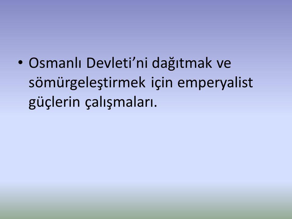 Osmanlı Devleti'ni dağıtmak ve sömürgeleştirmek için emperyalist güçlerin çalışmaları.