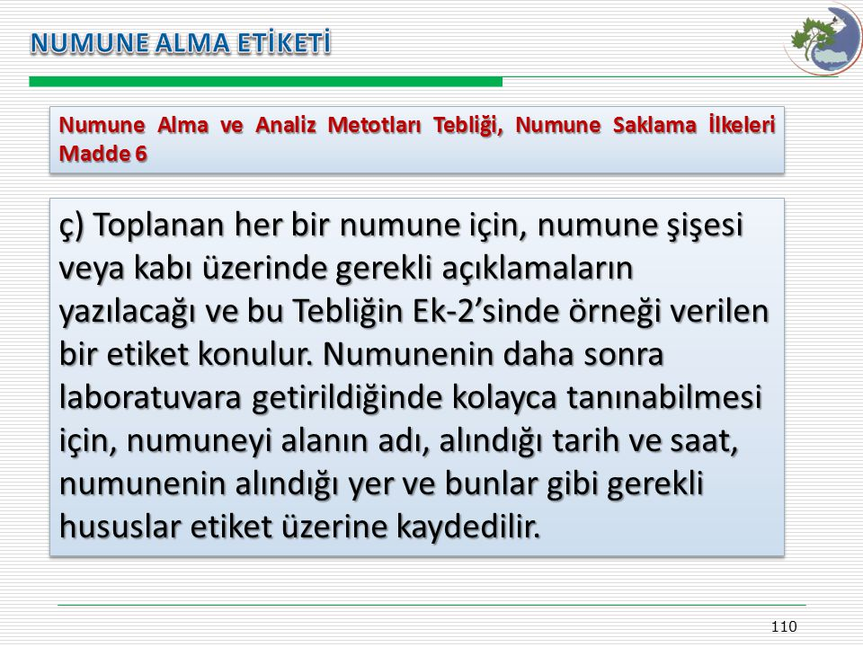 Kasım 2009 NUMUNE ALMA ETİKETİ. Numune Alma ve Analiz Metotları Tebliği, Numune Saklama İlkeleri Madde 6.