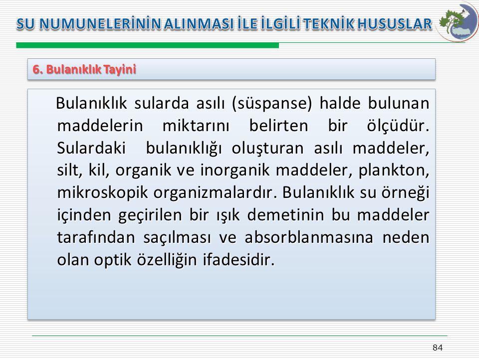 Kasım 2009 SU NUMUNELERİNİN ALINMASI İLE İLGİLİ TEKNİK HUSUSLAR. 6. Bulanıklık Tayini.