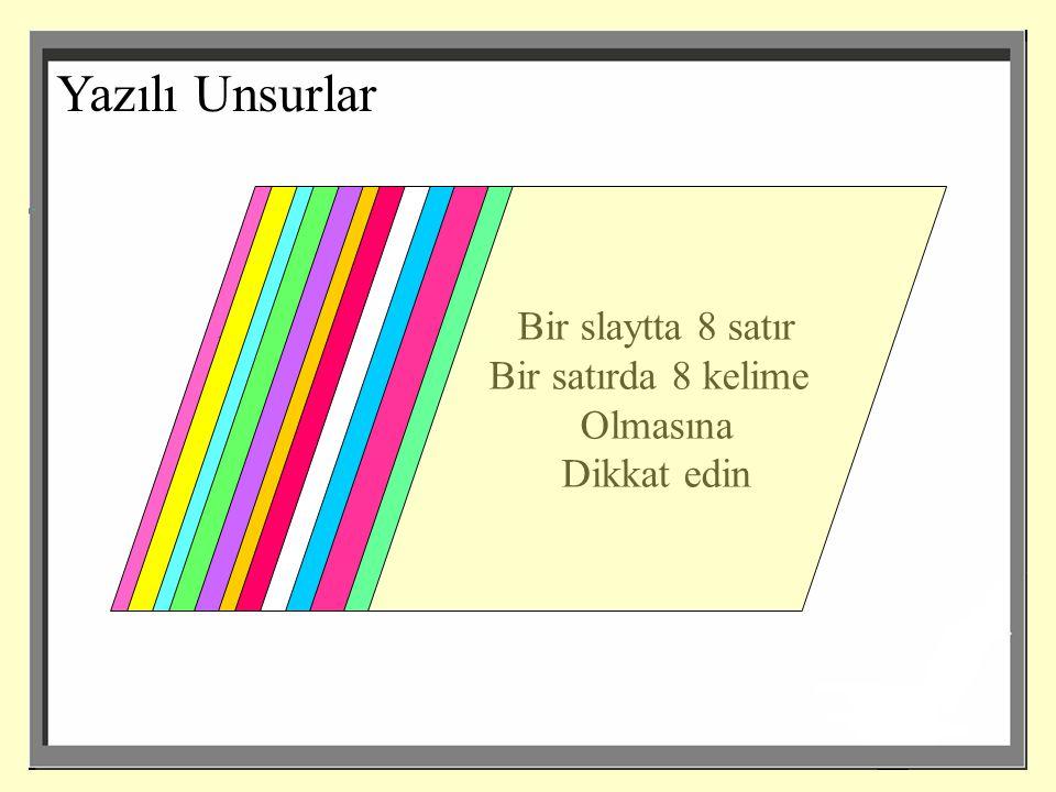 Yazılı Unsurlar Arka fon Bir slaytta 8 satır iyi belirlenmeli,