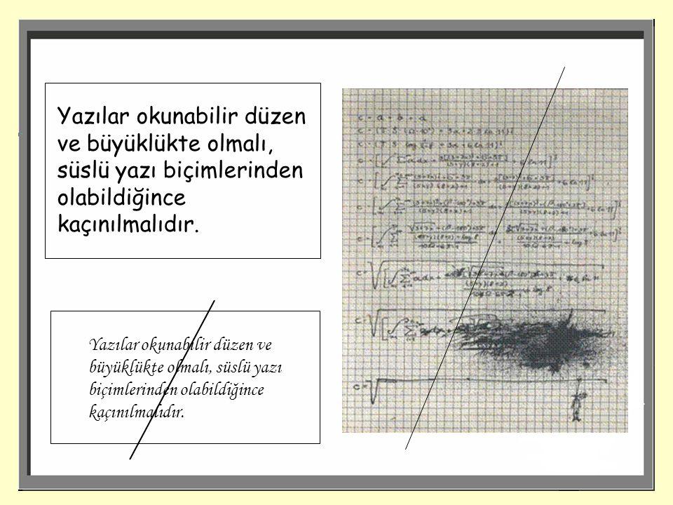 Yazılar okunabilir düzen ve büyüklükte olmalı, süslü yazı biçimlerinden olabildiğince kaçınılmalıdır.