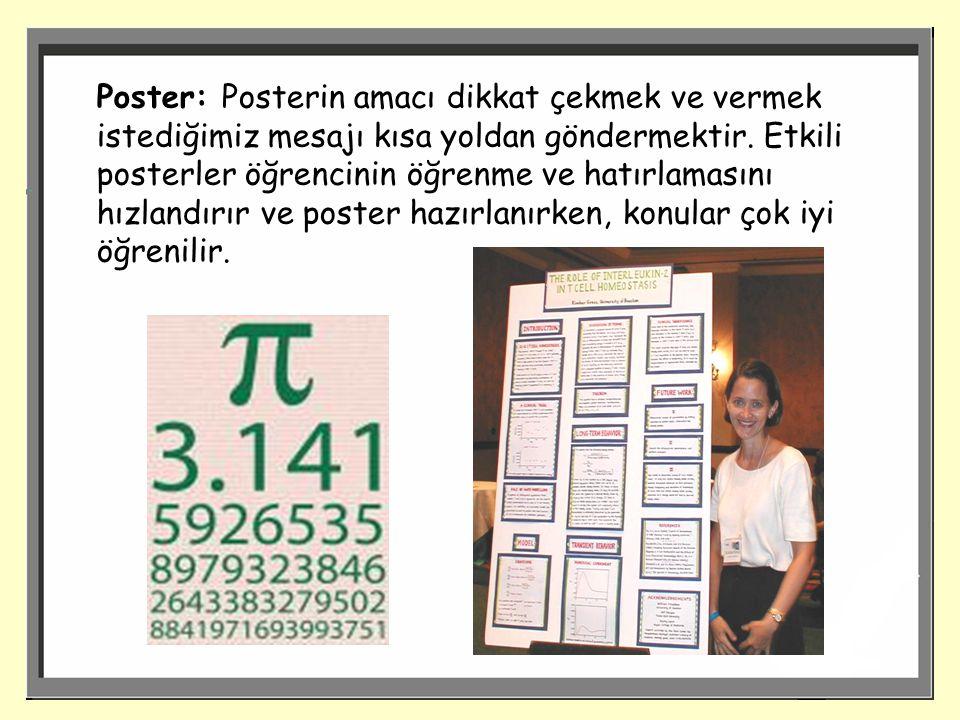 Poster: Posterin amacı dikkat çekmek ve vermek istediğimiz mesajı kısa yoldan göndermektir.
