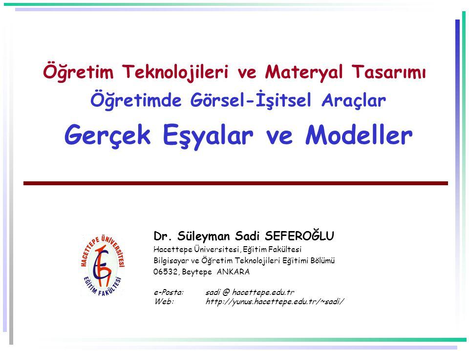 Öğretim Teknolojileri ve Materyal Tasarımı Öğretimde Görsel-İşitsel Araçlar Gerçek Eşyalar ve Modeller