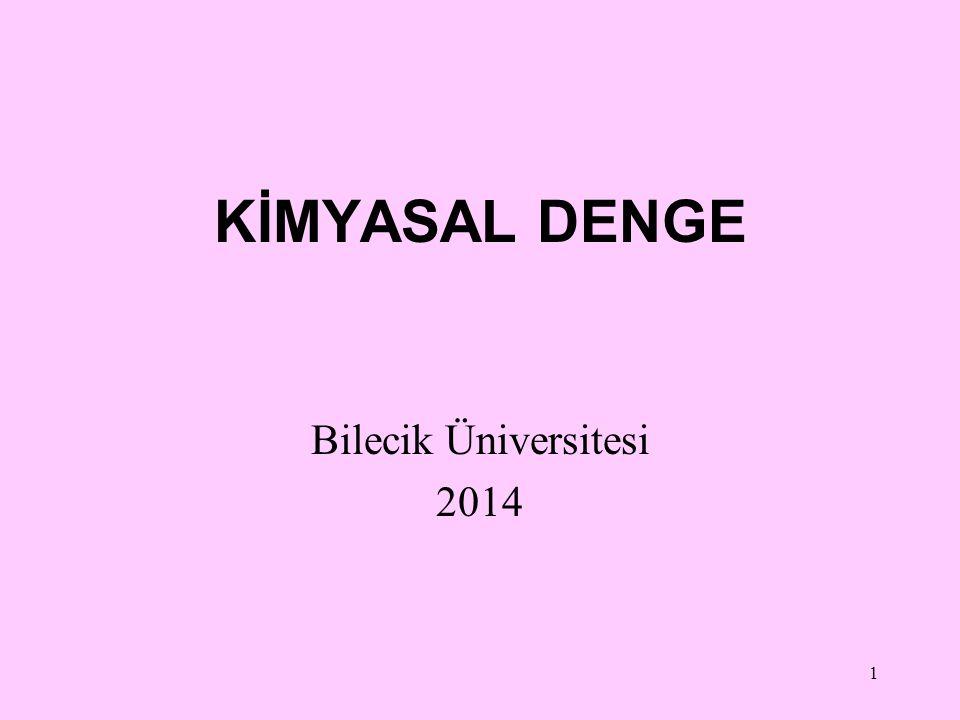 KİMYASAL DENGE Bilecik Üniversitesi 2014