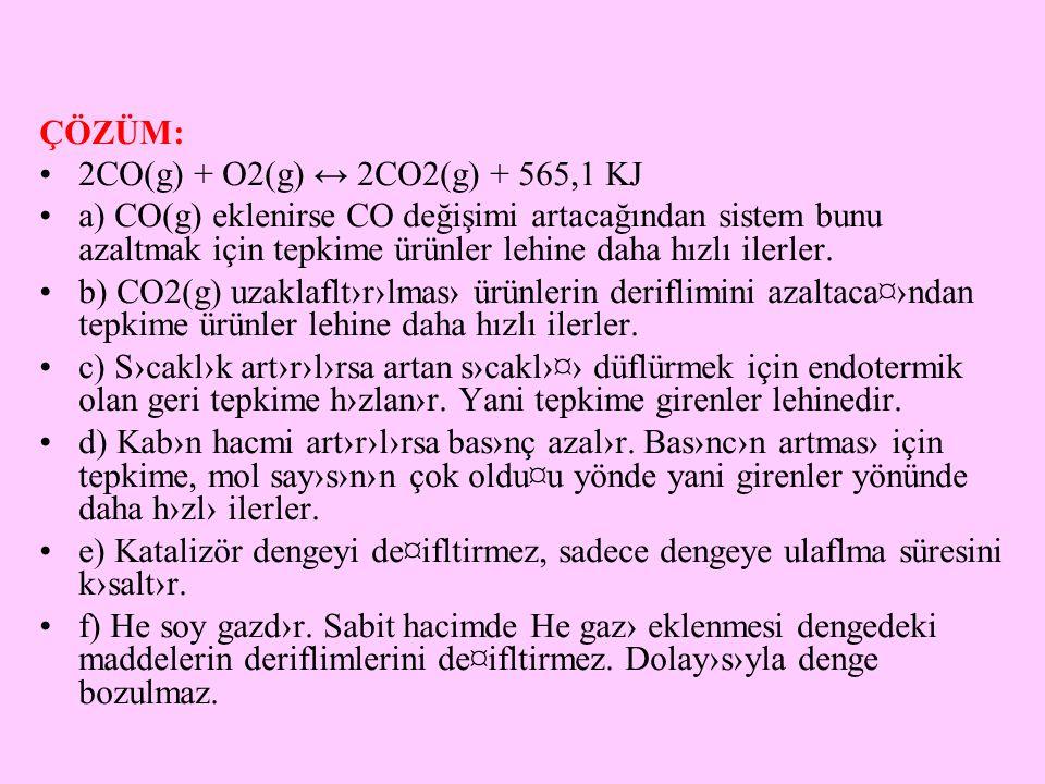ÇÖZÜM: 2CO(g) + O2(g) ↔ 2CO2(g) + 565,1 KJ.