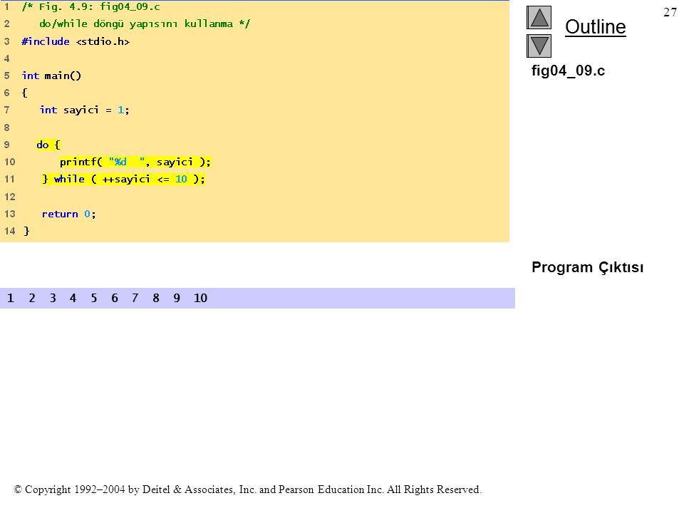 fig04_09.c Program Çıktısı 1 2 3 4 5 6 7 8 9 10