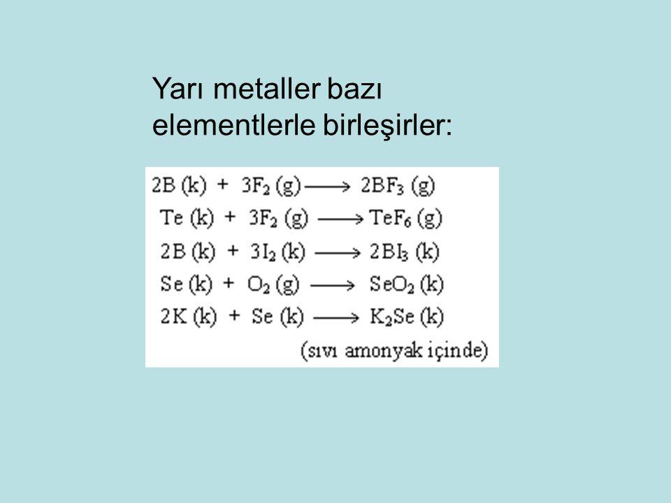 Yarı metaller bazı elementlerle birleşirler: