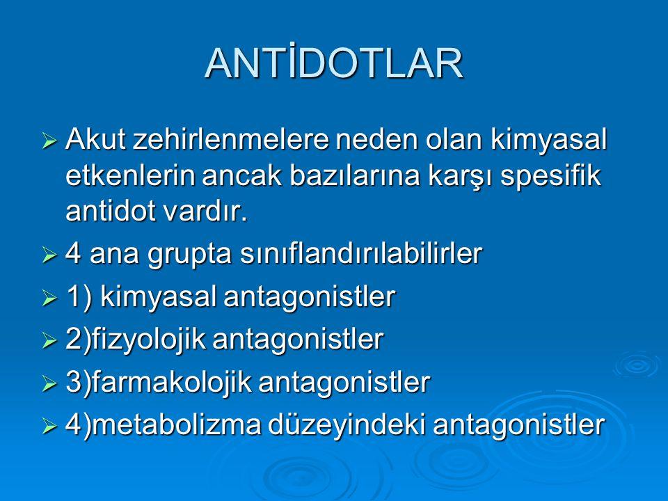 ANTİDOTLAR Akut zehirlenmelere neden olan kimyasal etkenlerin ancak bazılarına karşı spesifik antidot vardır.