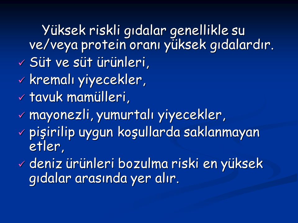 Yüksek riskli gıdalar genellikle su ve/veya protein oranı yüksek gıdalardır.