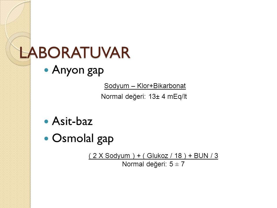 LABORATUVAR Anyon gap Asit-baz Osmolal gap Sodyum – Klor+Bikarbonat