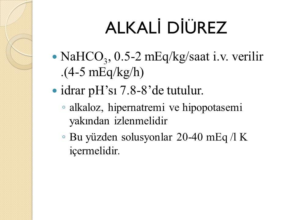 ALKALİ DİÜREZ NaHCO3, 0.5-2 mEq/kg/saat i.v. verilir .(4-5 mEq/kg/h)