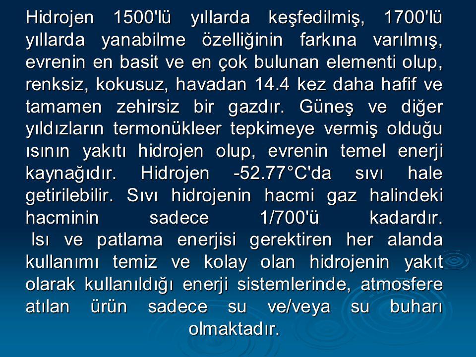 Hidrojen 1500 lü yıllarda keşfedilmiş, 1700 lü yıllarda yanabilme özelliğinin farkına varılmış, evrenin en basit ve en çok bulunan elementi olup, renksiz, kokusuz, havadan 14.4 kez daha hafif ve tamamen zehirsiz bir gazdır.