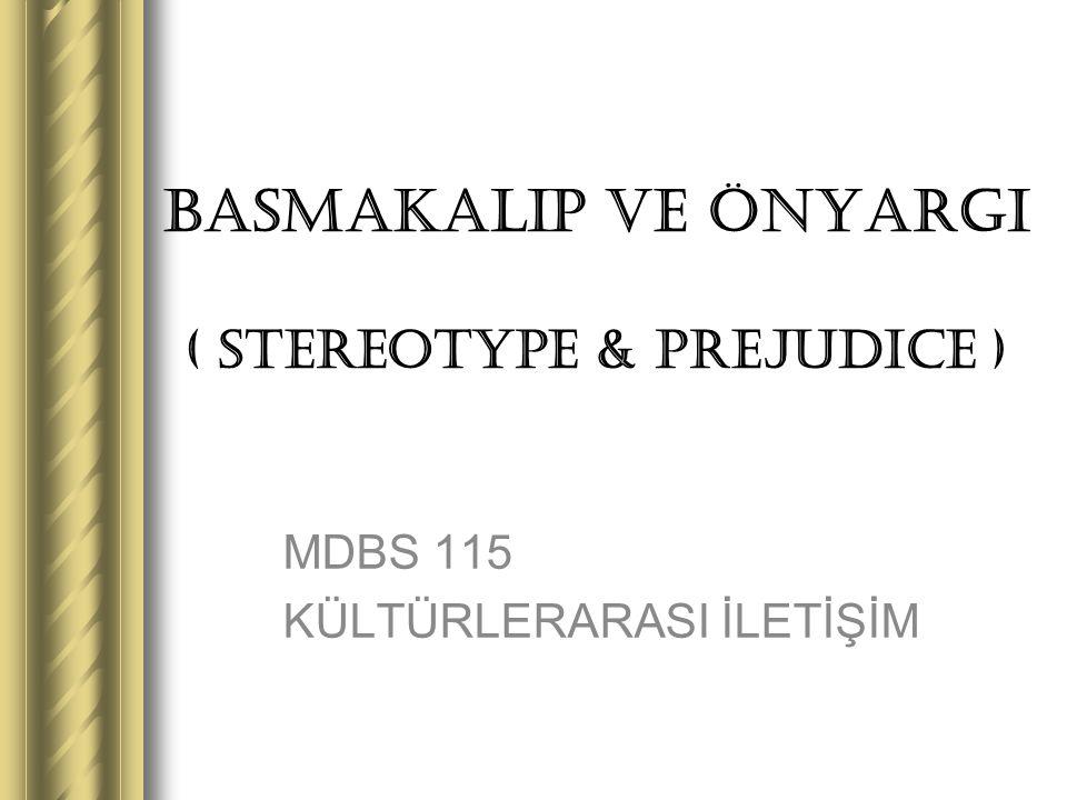 BASMAKALIP ve ÖNYARGI ( STEREOTYPE & PREJUDICE )