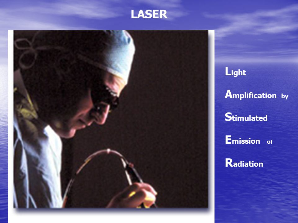 LASER Light. Amplification by. Stimulated. Emission of.