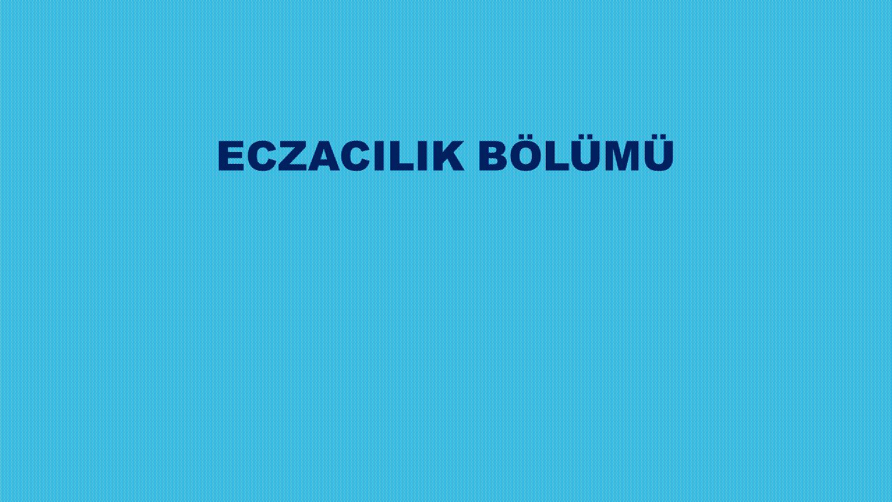 ECZACILIK BÖLÜMÜ