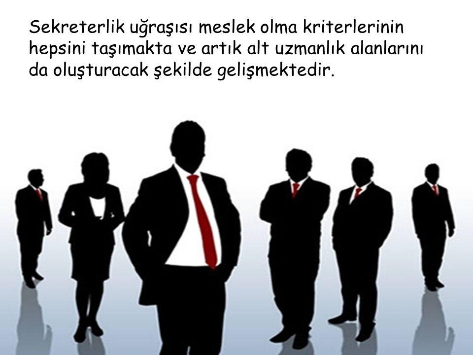 Sekreterlik uğraşısı meslek olma kriterlerinin hepsini taşımakta ve artık alt uzmanlık alanlarını da oluşturacak şekilde gelişmektedir.