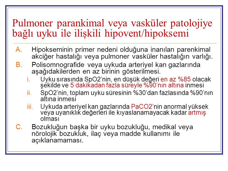 Pulmoner parankimal veya vasküler patolojiye bağlı uyku ile ilişkili hipovent/hipoksemi
