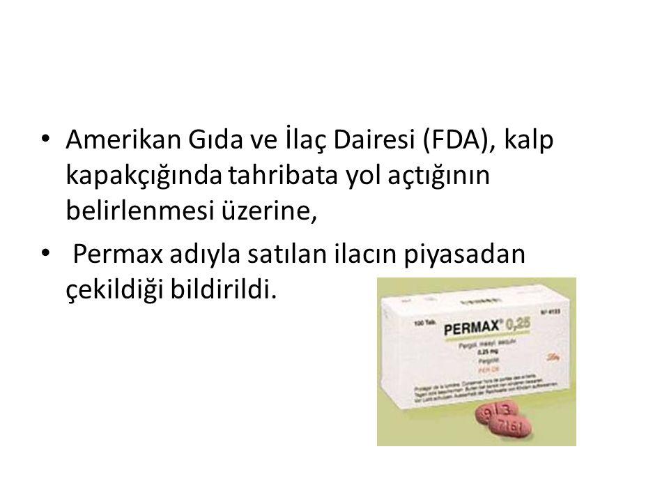 Amerikan Gıda ve İlaç Dairesi (FDA), kalp kapakçığında tahribata yol açtığının belirlenmesi üzerine,