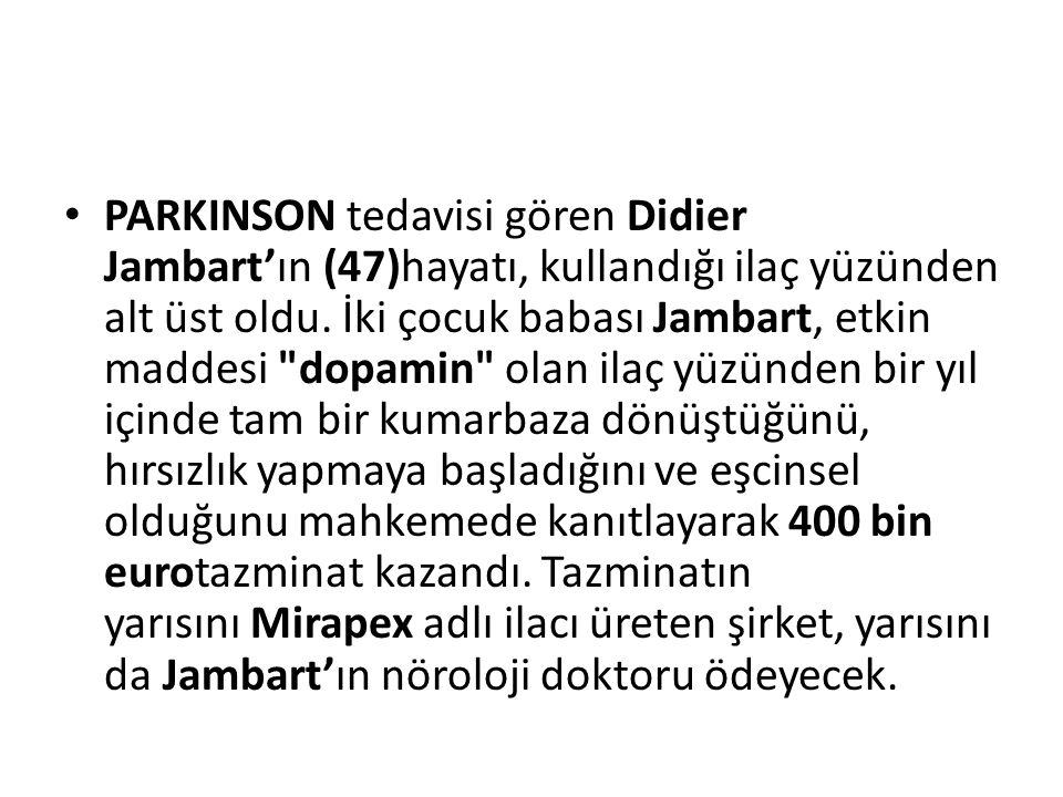 PARKINSON tedavisi gören Didier Jambart'ın (47)hayatı, kullandığı ilaç yüzünden alt üst oldu.