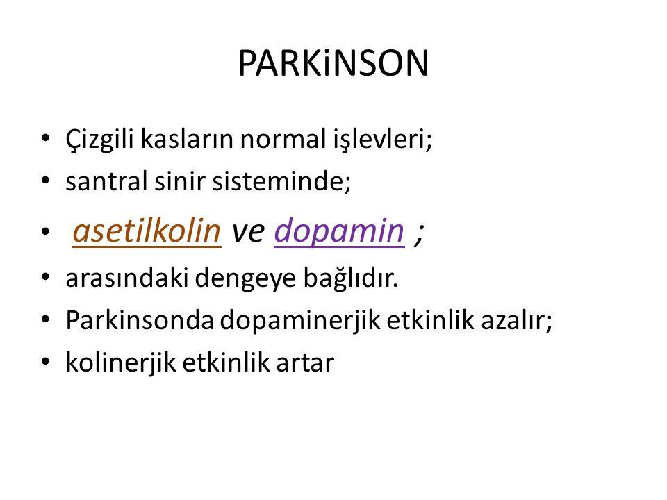 PARKiNSON Çizgili kasların normal işlevleri; santral sinir sisteminde;