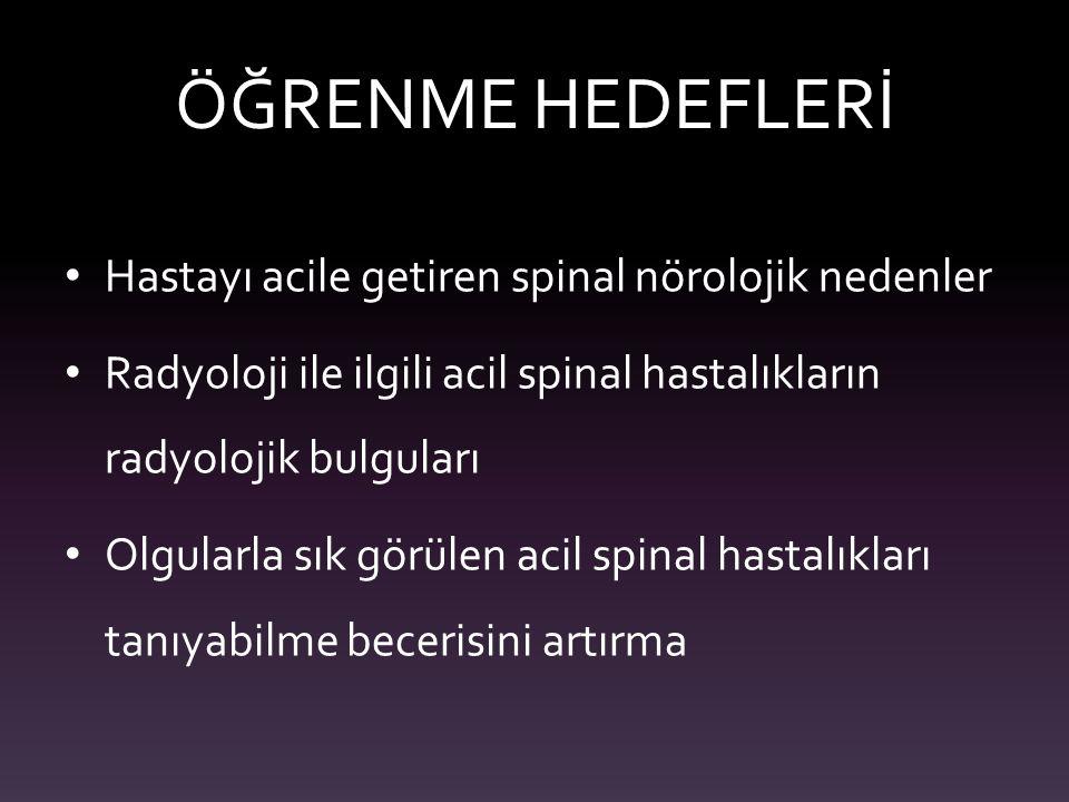 ÖĞRENME HEDEFLERİ Hastayı acile getiren spinal nörolojik nedenler