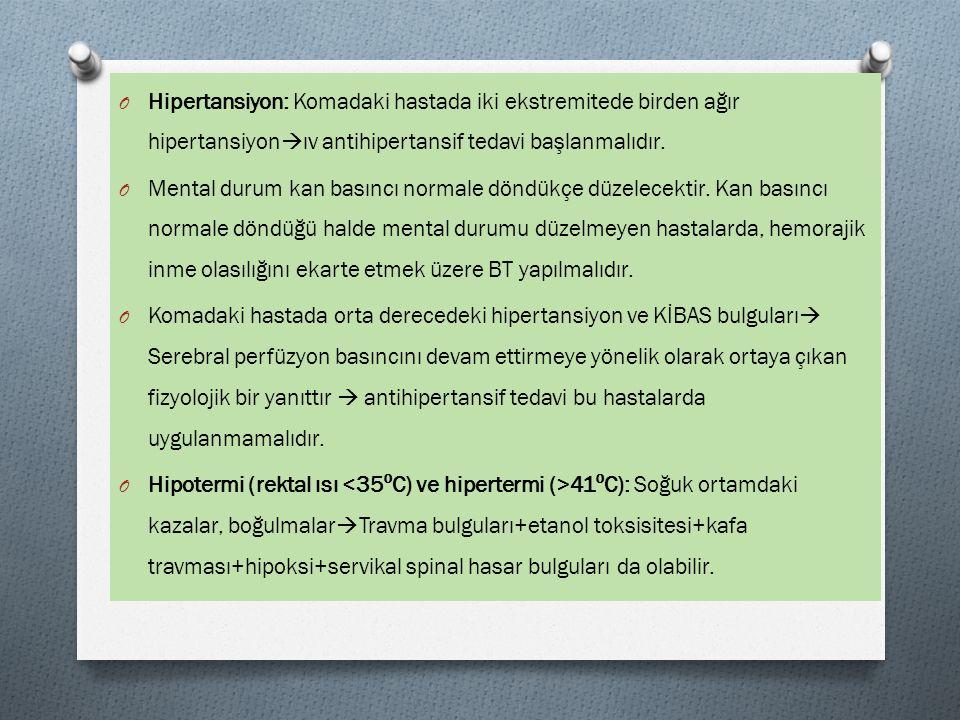 Hipertansiyon: Komadaki hastada iki ekstremitede birden ağır hipertansiyonıv antihipertansif tedavi başlanmalıdır.
