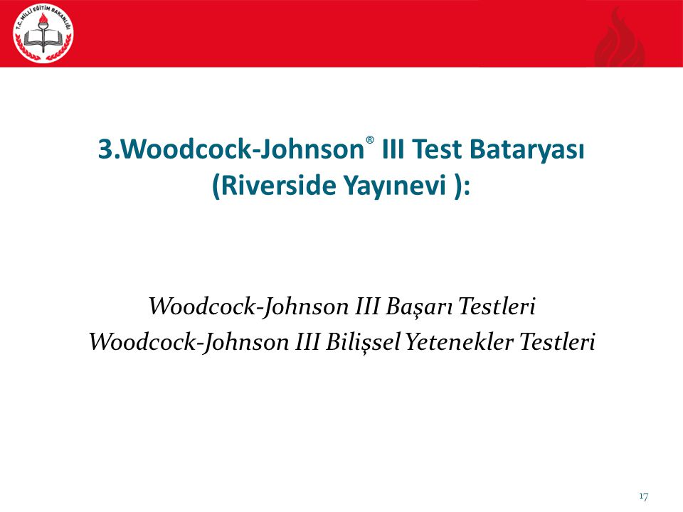 3.Woodcock-Johnson® III Test Bataryası (Riverside Yayınevi ):