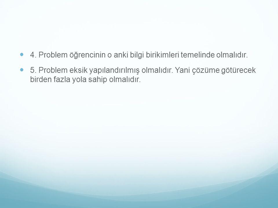 4. Problem öğrencinin o anki bilgi birikimleri temelinde olmalıdır.