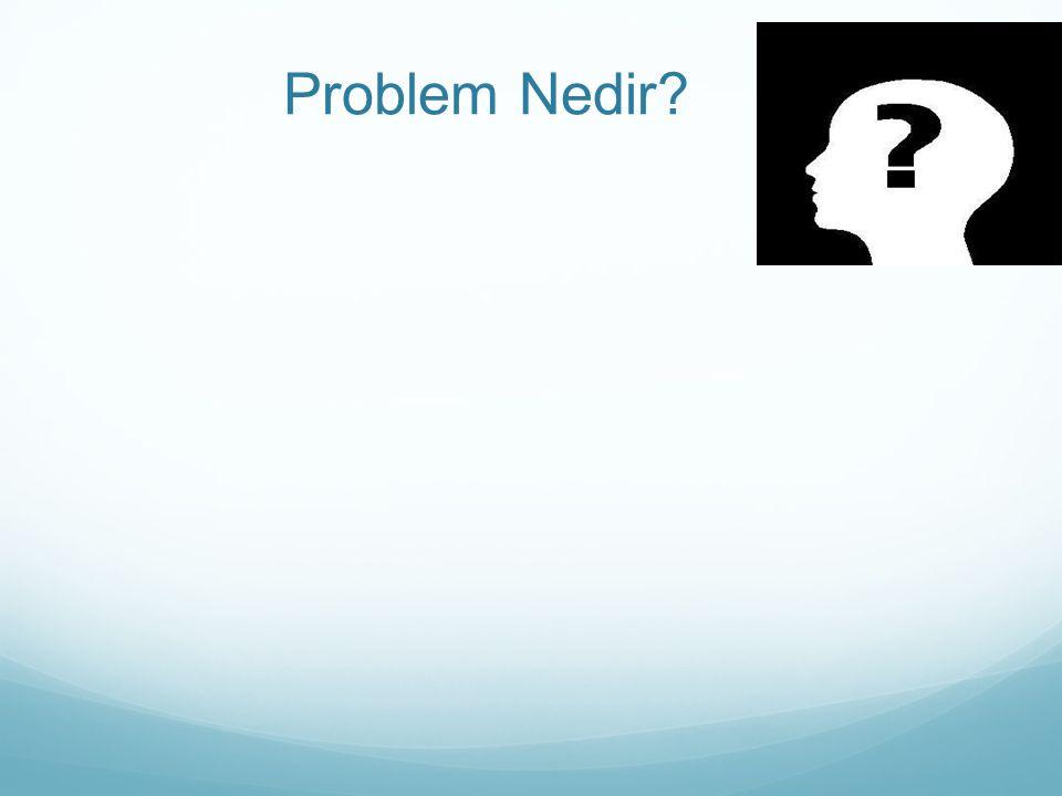 Problem Nedir Belirsizlik, şüphe, anlaşılmayan, bilinmeyen, muallak, belirsiz olan, kafa karıştıran,