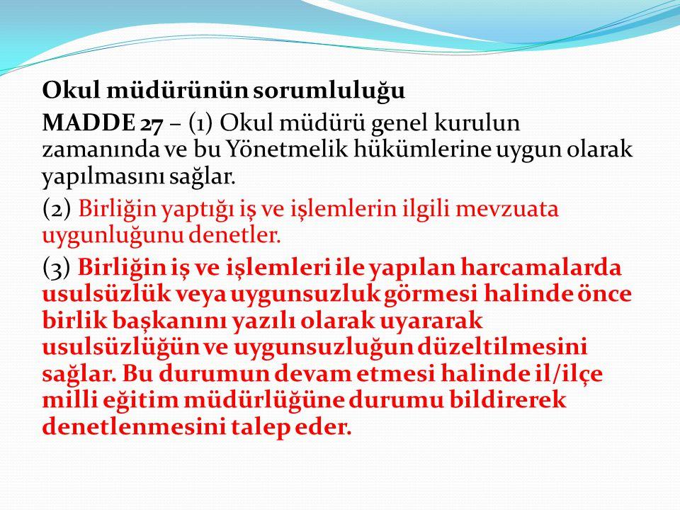 Okul müdürünün sorumluluğu MADDE 27 – (1) Okul müdürü genel kurulun zamanında ve bu Yönetmelik hükümlerine uygun olarak yapılmasını sağlar.