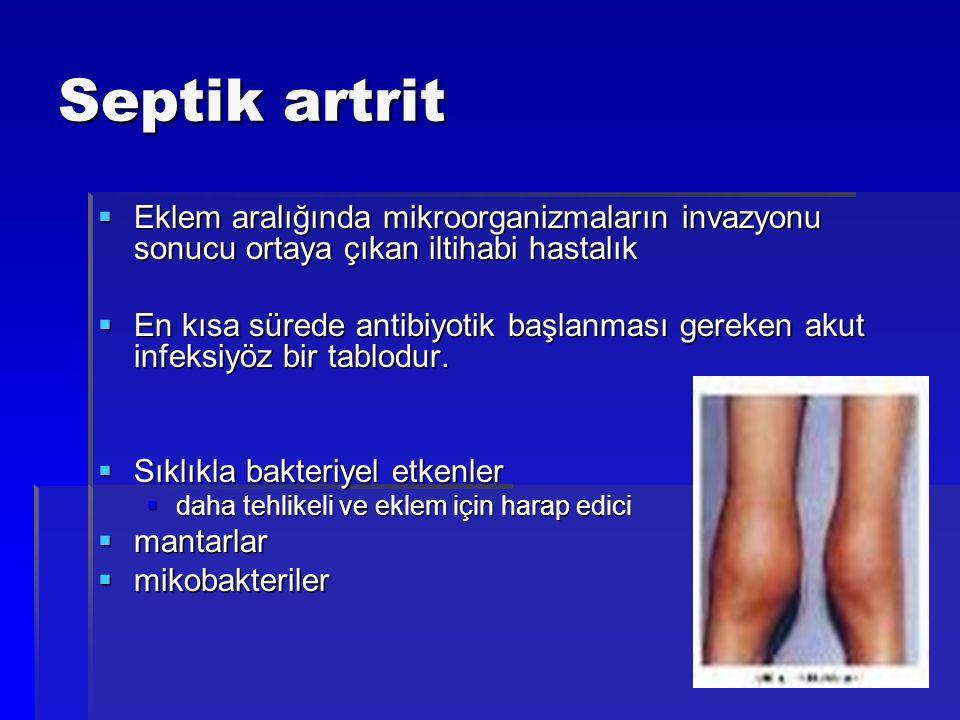 Septik artrit Eklem aralığında mikroorganizmaların invazyonu sonucu ortaya çıkan iltihabi hastalık.