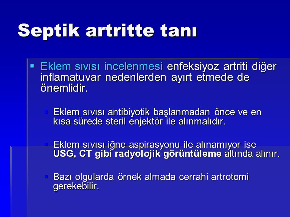 Septik artritte tanı Eklem sıvısı incelenmesi enfeksiyoz artriti diğer inflamatuvar nedenlerden ayırt etmede de önemlidir.
