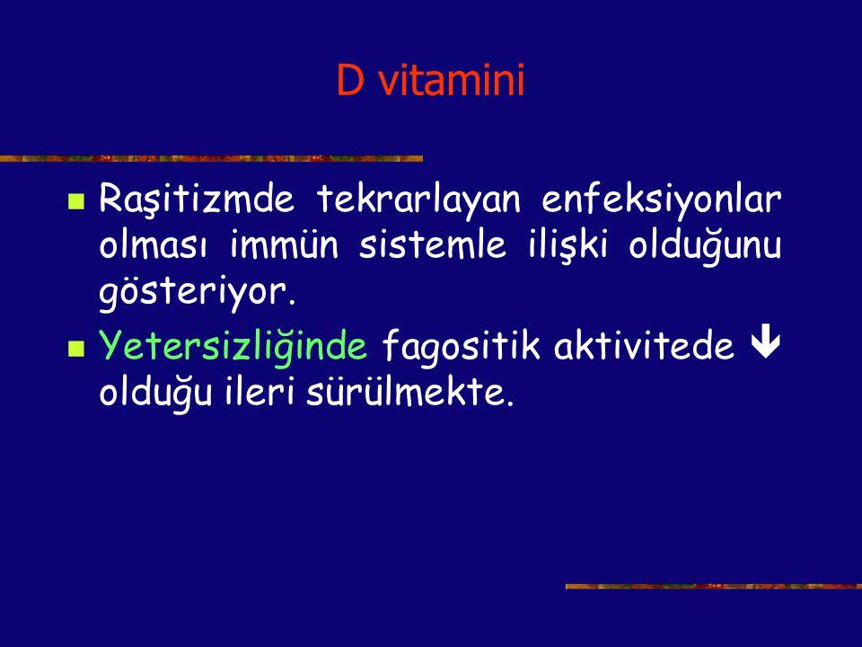 D vitamini Raşitizmde tekrarlayan enfeksiyonlar olması immün sistemle ilişki olduğunu gösteriyor.